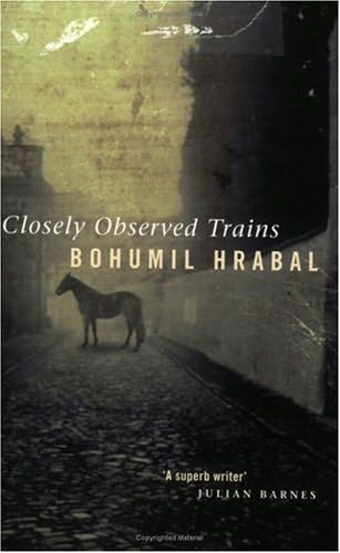 Bohumil Hrabal: Closely Observed Trains